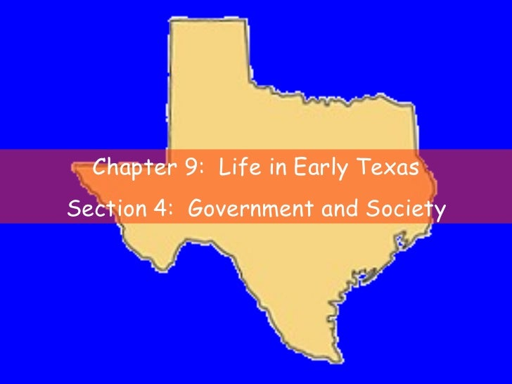 Chapter 9:  Life in Early Texas Section 4:  Government and Society