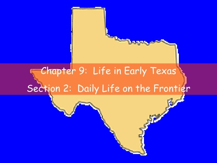 Chapter 9:  Life in Early Texas Section 2:  Daily Life on the Frontier