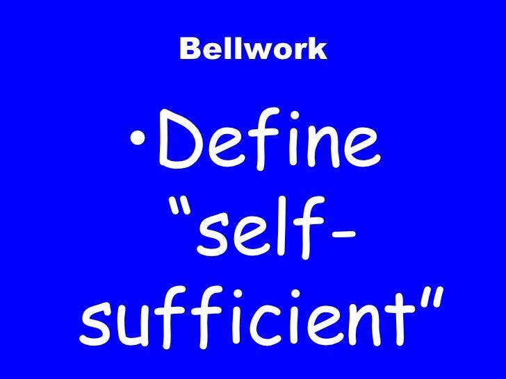 """Bellwork <ul><li>Define """"self-sufficient"""" </li></ul>"""