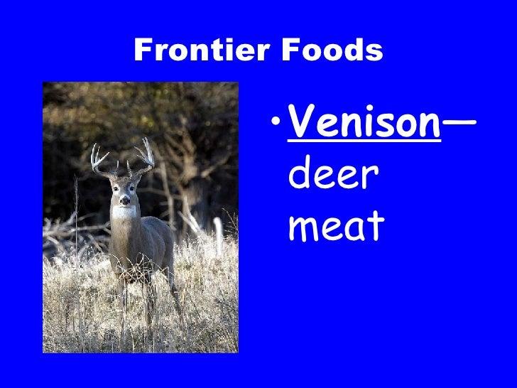 Frontier Foods <ul><li>Venison —deer meat </li></ul>