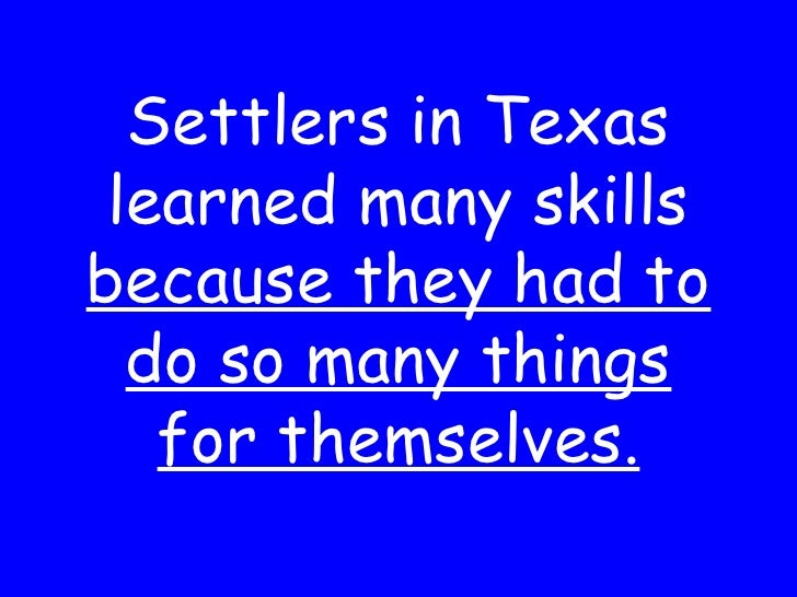 Settlers in Texas learned many skills  because they had to do so many things for themselves.