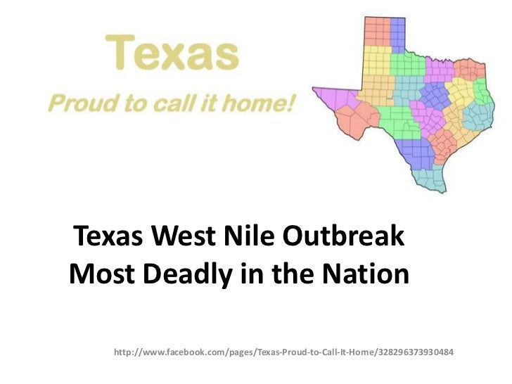 Texas West Nile OutbreakMost Deadly in the Nation   http://www.facebook.com/pages/Texas-Proud-to-Call-It-Home/328296373930...