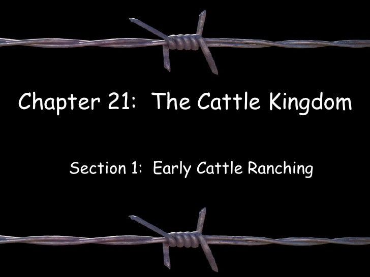 Chapter 21:  The Cattle Kingdom Section 1:  Early Cattle Ranching