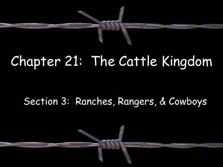 Chapter 21:  The Cattle Kingdom Section 3:  Ranches, Rangers, & Cowboys