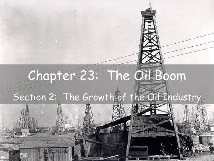 Chapter 23:  The Oil Boom Section 2:  The Growth of the Oil Industry