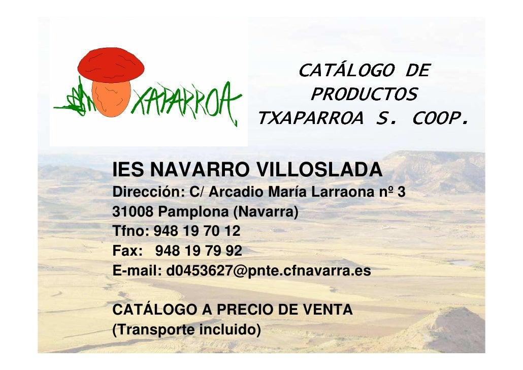 CATÁ                       CATÁLOGO DE                        PRODUCTOS                    TXAPARROA S. COOP.  IES NAVARRO...