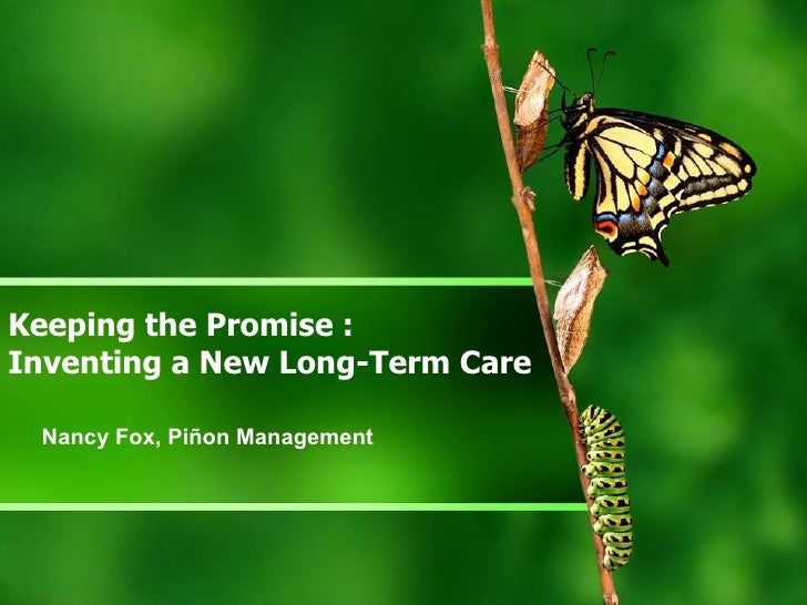 Keeping the Promise :  Inventing a New Long-Term Care Nancy Fox, Pi ñon Management