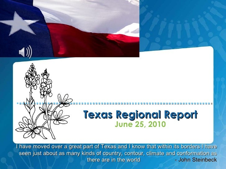 Texas Regional Report <ul><li>June 25, 2010 </li></ul>I have moved over a great part of Texas and I know that within its b...