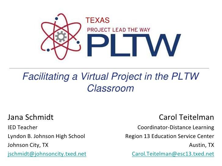 TEXAS<br />Facilitating a Virtual Project in the PLTW Classroom<br />Carol Teitelman<br />Coordinator-Distance Learning<br...