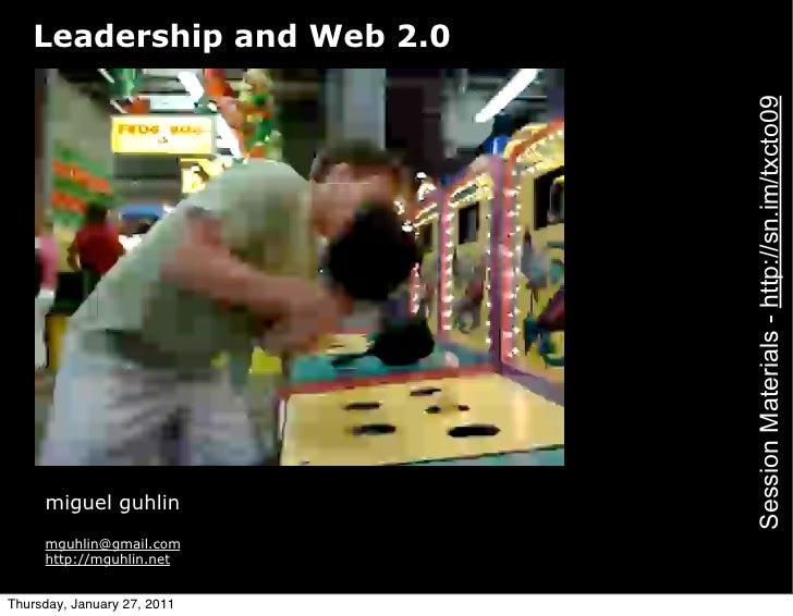 Leadership and Web 2.0                             Session Materials - http://sn.im/txcto09     miguel guhlin     mguhlin@...