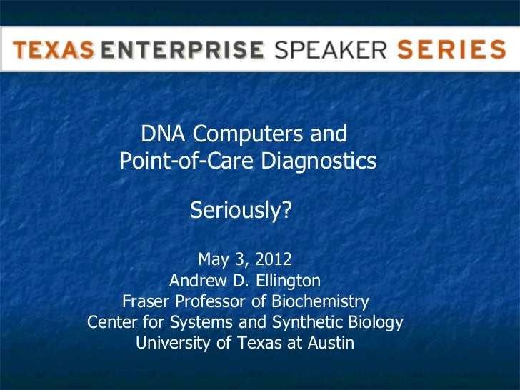 DNA Computers and    Point-of-Care Diagnostics            Seriously?              May 3, 2012           Andrew D. Ellingto...