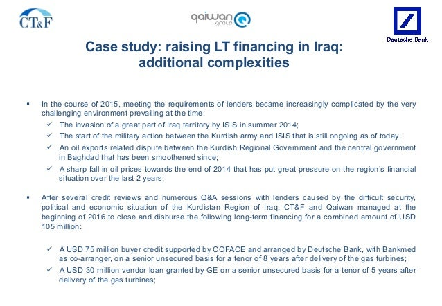 Case study: raising LT financing in Iraq: additional complexities § In the course of 2015, meeting the requirements of le...