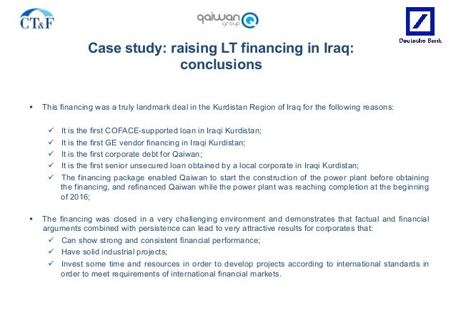 Case study: raising LT financing in Iraq: conclusions § This financing was a truly landmark deal in the Kurdistan Region ...