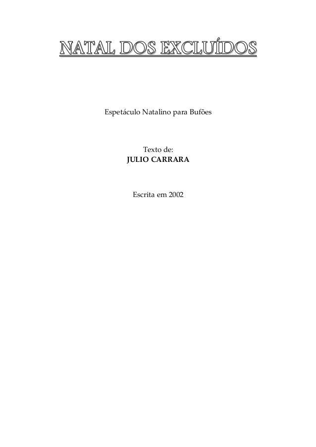 NNNNAAAATTTTAAAALLLL DDDDOOOOSSSS EEEEXXXXCCCCLLLLUUUUÍÍÍÍDDDDOOOOSSSS Espetáculo Natalino para Bufões Texto de: JULIO CAR...