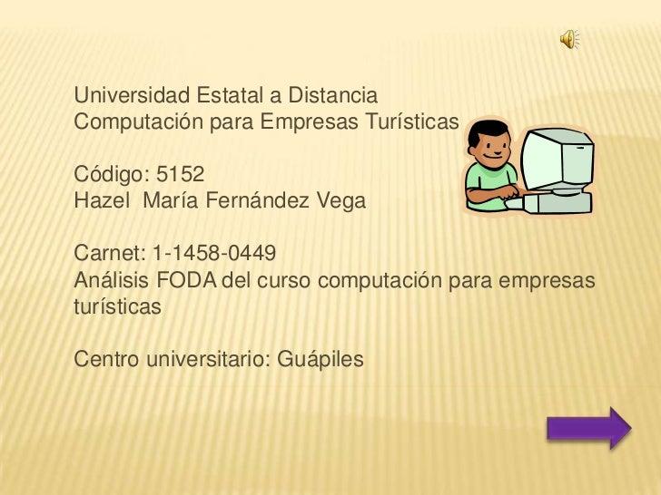 Universidad Estatal a Distancia<br />Computación para Empresas Turísticas<br />Código: 5152<br />Hazel  María Fernández Ve...