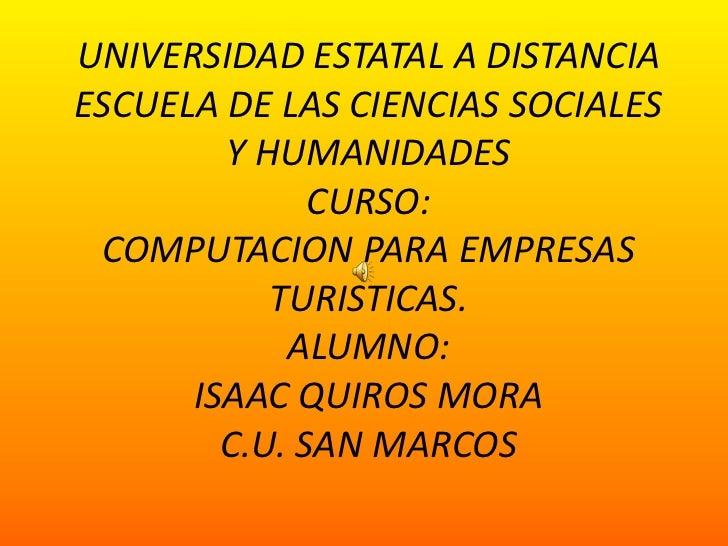 UNIVERSIDAD ESTATAL A DISTANCIAESCUELA DE LAS CIENCIAS SOCIALES Y HUMANIDADES CURSO:COMPUTACION PARA EMPRESAS TURISTICAS.A...