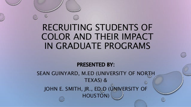 RECRUITING STUDENTS OF COLOR AND THEIR IMPACT IN GRADUATE PROGRAMS PRESENTED BY: SEAN GUINYARD, M.ED (UNIVERSITY OF NORTH ...