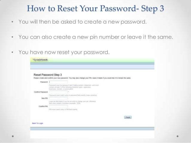 How to Reset Your Password- Step 3• You will then be asked to create a new password.• You can also create a new pin number...