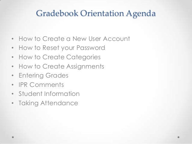 Gradebook Orientation Agenda•   How to Create a New User Account•   How to Reset your Password•   How to Create Categories...