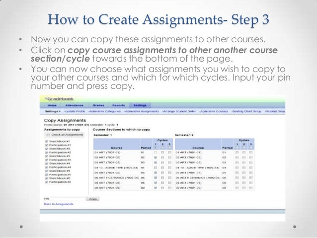 How to Create Assignments- Step 3• Now you can copy these assignments to other courses.• Click on copy course assignments ...