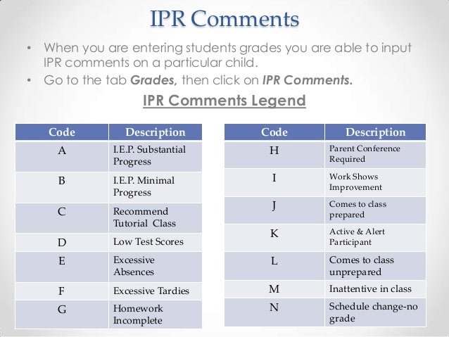 IPR Comments• When you are entering students grades you are able to input  IPR comments on a particular child.• Go to the ...