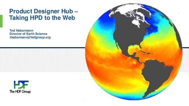 Product Designer Hub – Taking HPD to the Web 1 Ted Habermann Director of Earth Science thabermann@hdfgroup.org