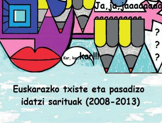 Euskarazko txiste eta pasadizo lehiaketa Goierriko Goiztiri AEK euskaltegia AURKIBIDEA Hitzaurrea 4 2008an sarituak 5-8 20...