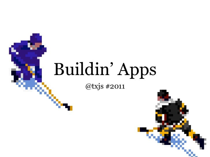 Buildin' Apps   @txjs #2011