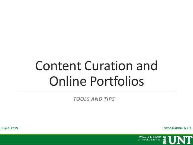 GREG HARDIN, M.L.S. Content	   Curation	   and	    Online	   Portfolios TOOLS	   AND	   TIPS July 8, 2015
