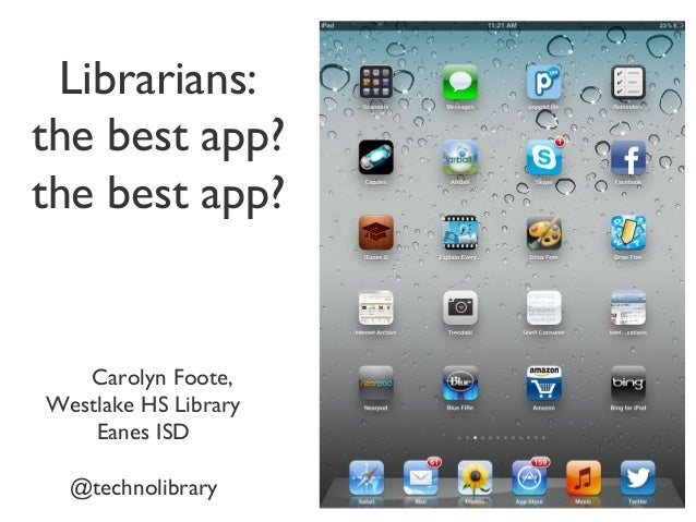 Librarians: the best app? the best app? Carolyn Foote, Westlake HS Library Eanes ISD @technolibrary