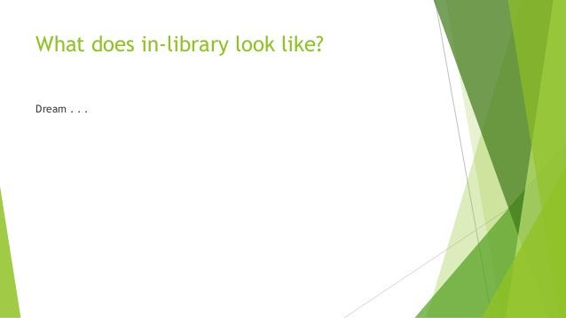 What does in-library look like? Dream . . .