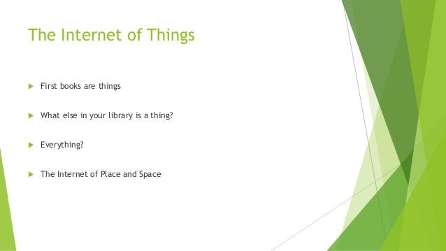 The Internet of Things  First books are things  What else in your library is a thing?  Everything?  The Internet of Pl...
