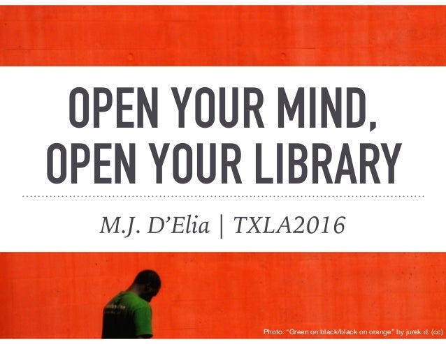 "OPEN YOUR MIND, OPEN YOUR LIBRARY M.J. D'Elia | TXLA2016 Photo: ""Green on black/black on orange"" by jurek d. (cc)"