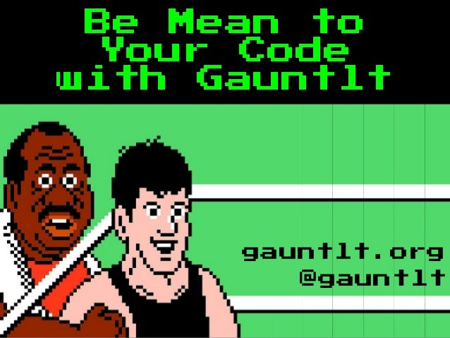 Be Mean toYour Codewith Gauntlt@gauntltgauntlt.org