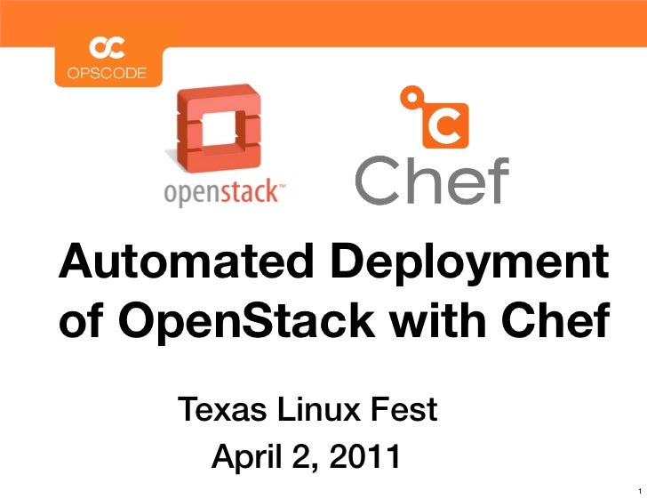 Automated Deploymentof OpenStack with Chef    Texas Linux Fest      April 2, 2011                         1