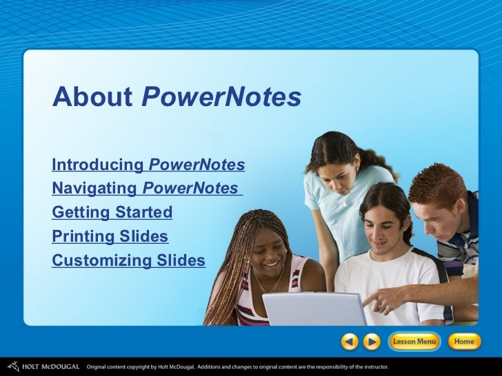 About  PowerNotes Introducing  PowerNotes Navigating  PowerNotes   Getting Started Printing Slides Customizing Slides