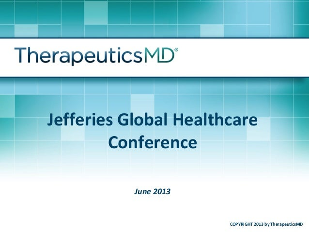 Jefferies Global HealthcareConferenceJune 2013COPYRIGHT 2013 by TherapeuticsMD