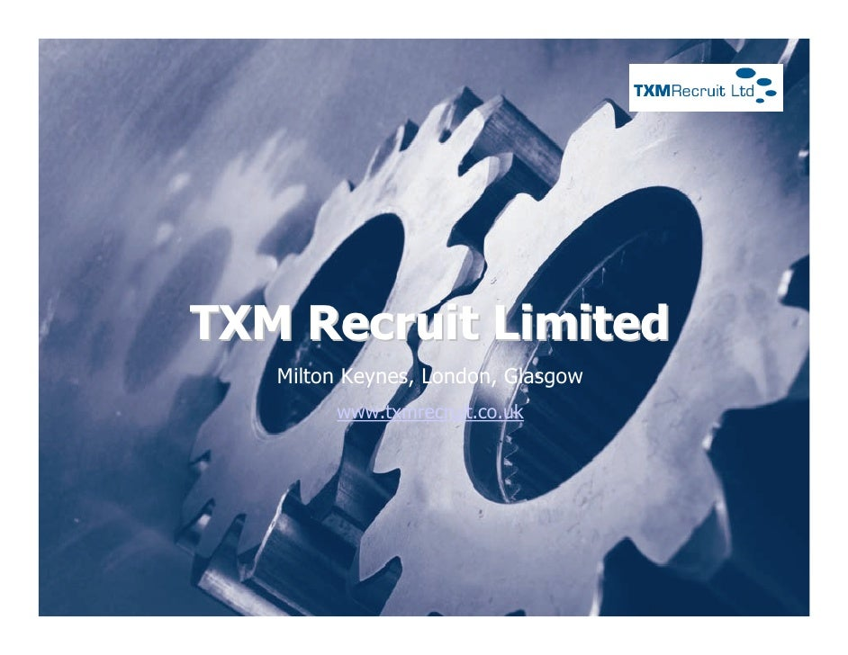 TXM Recruit Limited    Milton Keynes, London, Glasgow         www.txmrecruit.co.uk