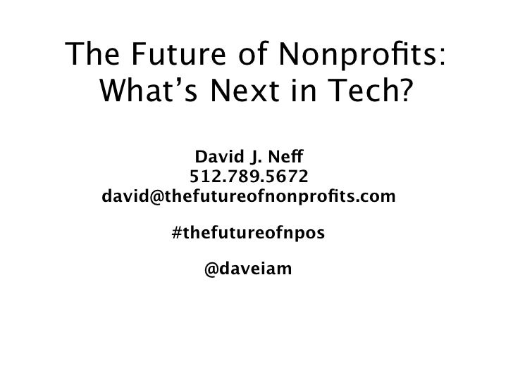 The Future of Nonprofits:  What's Next in Tech?            David J. Neff           512.789.5672  david@thefutureofnonprofits...