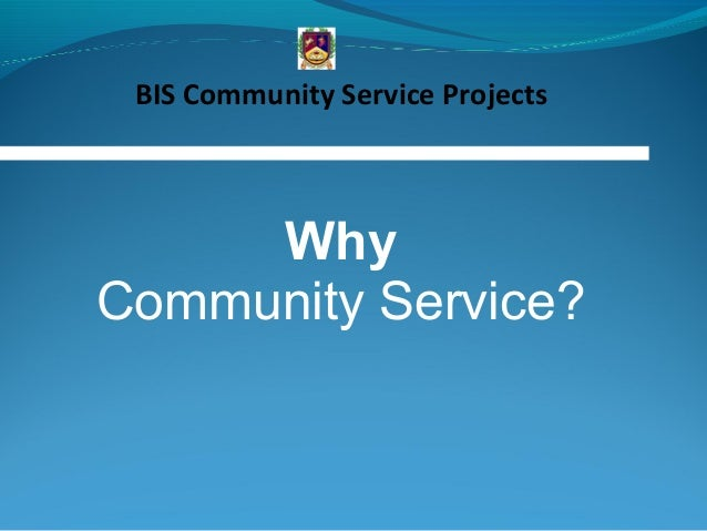 Why Community Service? BIS Community Service Projects