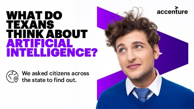 We asked citizens across the state to find out. WHAT DO TEXANS THINK ABOUT ARTIFICIAL INTELLIGENCE?