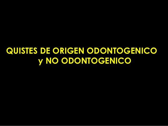 QUISTES DE ORIGEN ODONTOGENICO       y NO ODONTOGENICO