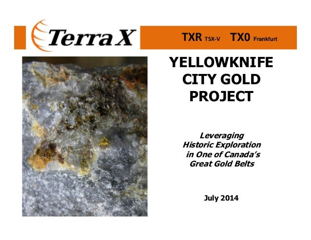 TXR TSX-V TX0 Frankfurt YELLOWKNIFE CITY GOLD PROJECT Leveraging Historic Exploration in One of Canada's Great Gold Belts ...