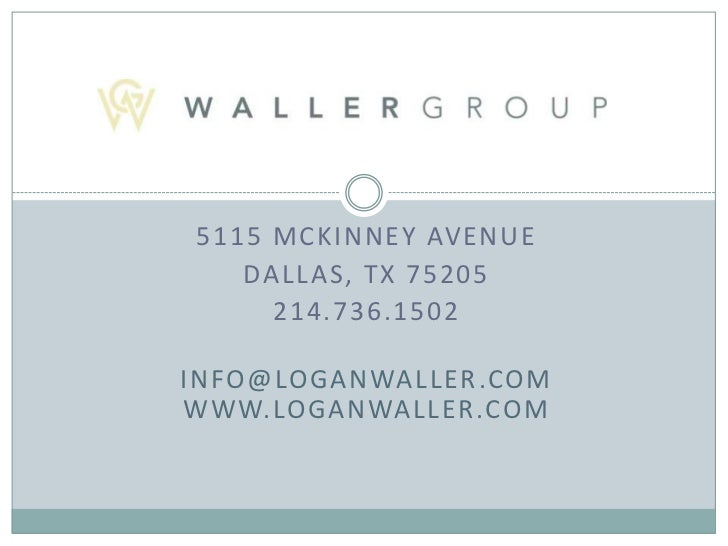 5115 MCKINNEY AVENUE   DALLAS, TX 75205     214.736.1502INFO@LOGANWALLER.COMWWW.LOGANWALLER.COM