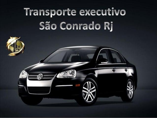 Transporte executivo São Conrado Rj (21) 9.8791-3010