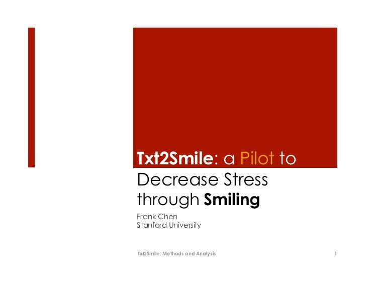 Txt2Smile: a Pilot toDecrease Stressthrough SmilingFrank ChenStanford UniversityTxt2Smile: Methods and Analysis   1
