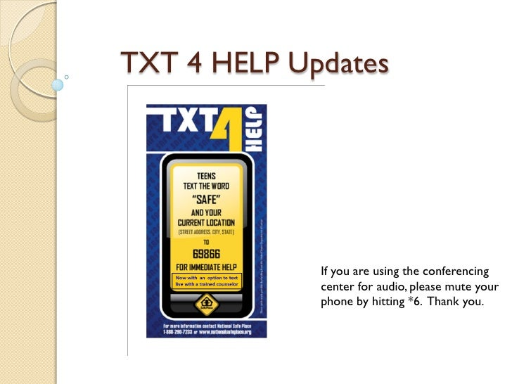 TXT 4 HELP Updates             If you are using the conferencing             center for audio, please mute your           ...