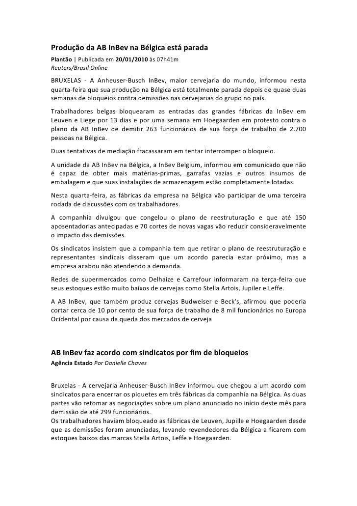 Produção da AB InBev na Bélgica está paradaPlantão   Publicada em 20/01/2010 às 07h41mReuters/Brasil OnlineBRUXELAS - A An...