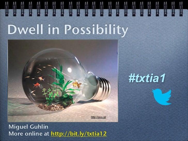 Dwell in Possibility                                               #txtia1                              http://goo.gl/Migu...