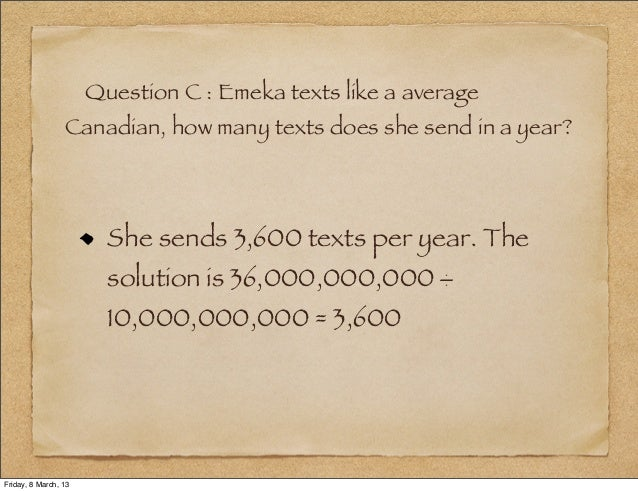 Question C : Emeka texts like a average                 Canadian, how many texts does she send in a year?                 ...